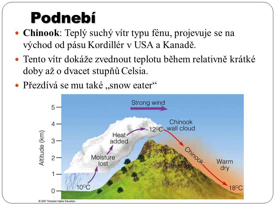 Podnebí Chinook: Teplý suchý vítr typu fénu, projevuje se na východ od pásu Kordillér v USA a Kanadě. Tento vítr dokáže zvednout teplotu během relativ