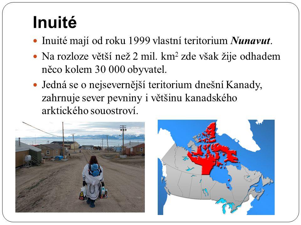 Inuité Inuité mají od roku 1999 vlastní teritorium Nunavut. Na rozloze větší než 2 mil. km 2 zde však žije odhadem něco kolem 30 000 obyvatel. Jedná s