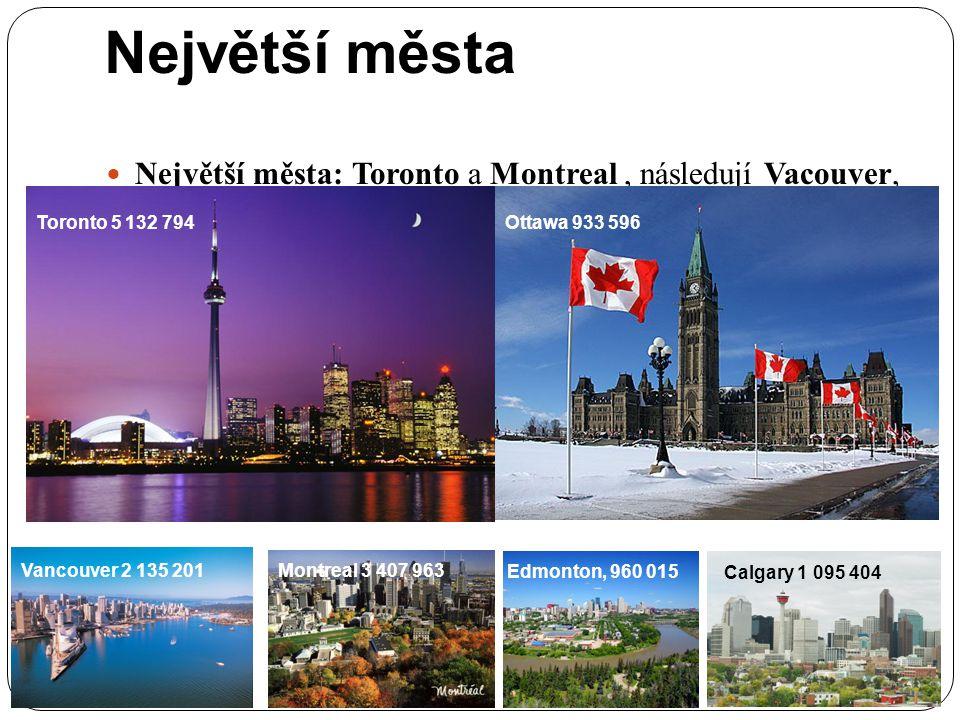 Největší města Největší města: Toronto a Montreal, následují Vacouver, Ottawa, Edmonton, Calgary, Quebec a Winnipeg. Toronto 5 132 794Ottawa 933 596 V
