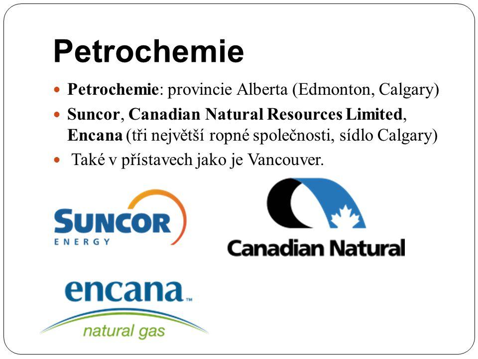 Petrochemie Petrochemie: provincie Alberta (Edmonton, Calgary) Suncor, Canadian Natural Resources Limited, Encana (tři největší ropné společnosti, síd