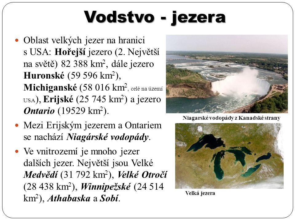 Vodstvo - jezera Oblast velkých jezer na hranici s USA: Hořejší jezero (2. Největší na světě) 82 388 km 2, dále jezero Huronské (59 596 km 2 ), Michig