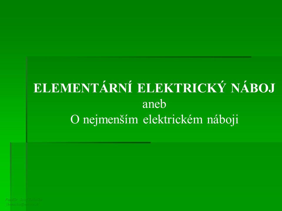 PaedDr. Jozef Beňuška jbenuska@nextra.sk ELEMENTÁRNÍ ELEKTRICKÝ NÁBOJ aneb O nejmenším elektrickém náboji