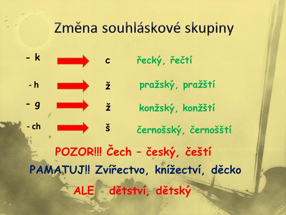 - k c - h - g - ch řecký, řečtí ž pražský, pražští š ž konžský, konžští černošský, černošští POZOR!!.