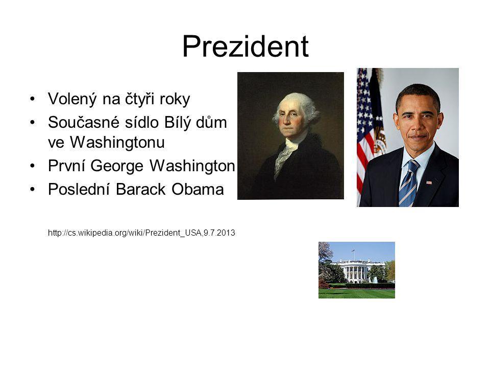 Prezident Volený na čtyři roky Současné sídlo Bílý dům ve Washingtonu První George Washington Poslední Barack Obama http://cs.wikipedia.org/wiki/Prezi