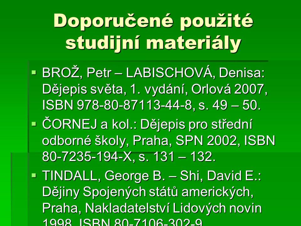 Doporučené použité studijní materiály  BROŽ, Petr – LABISCHOVÁ, Denisa: Dějepis světa, 1. vydání, Orlová 2007, ISBN 978-80-87113-44-8, s. 49 – 50. 