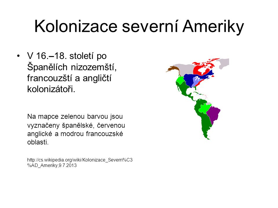 Kolonizace severní Ameriky V 16.–18. století po Španělích nizozemští, francouzští a angličtí kolonizátoři. Na mapce zelenou barvou jsou vyznačeny špan