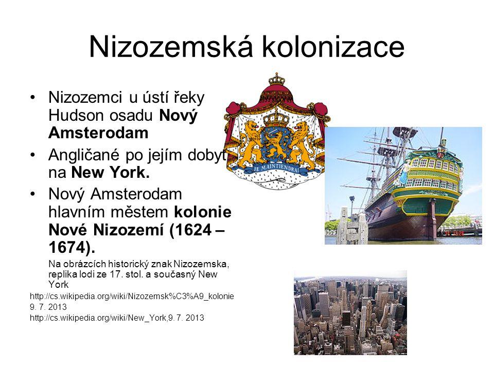 Nizozemská kolonizace Nizozemci u ústí řeky Hudson osadu Nový Amsterodam Angličané po jejím dobytí na New York. Nový Amsterodam hlavním městem kolonie