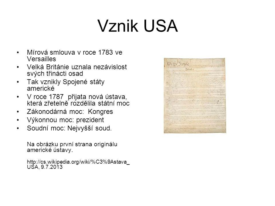 Vznik USA Mírová smlouva v roce 1783 ve Versailles Velká Británie uznala nezávislost svých třinácti osad Tak vznikly Spojené státy americké V roce 178