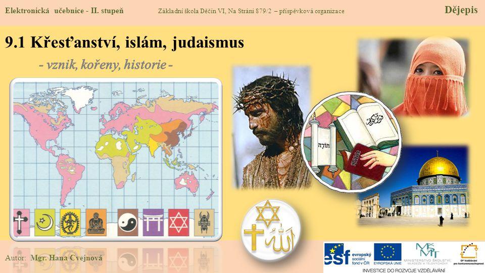 9.1 Křesťanství, islám, judaismus Elektronická učebnice - II. stupeň Základní škola Děčín VI, Na Stráni 879/2 – příspěvková organizace Dějepis Autor: