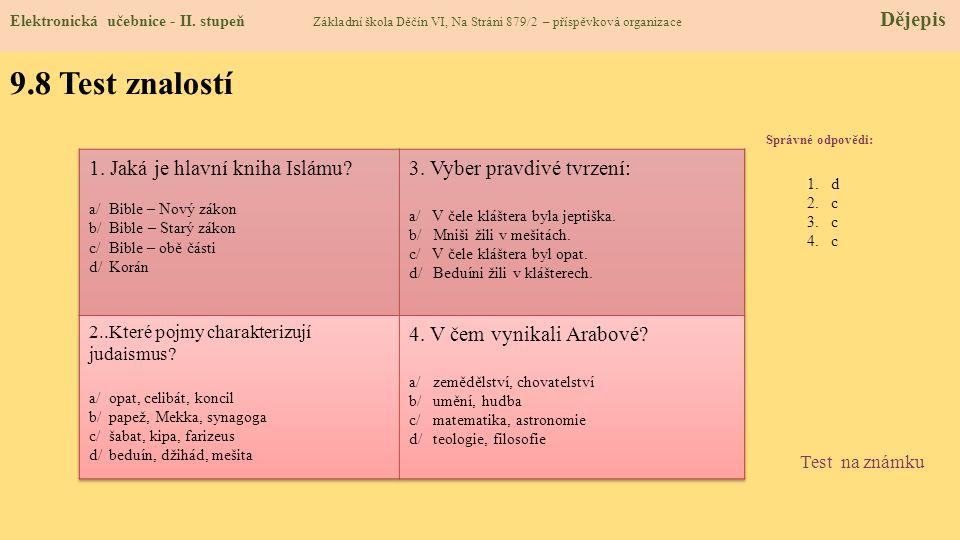 9.8 Test znalostí Správné odpovědi: 1.d 2.c 3.c 4.c Test na známku Elektronická učebnice - II. stupeň Základní škola Děčín VI, Na Stráni 879/2 – přísp