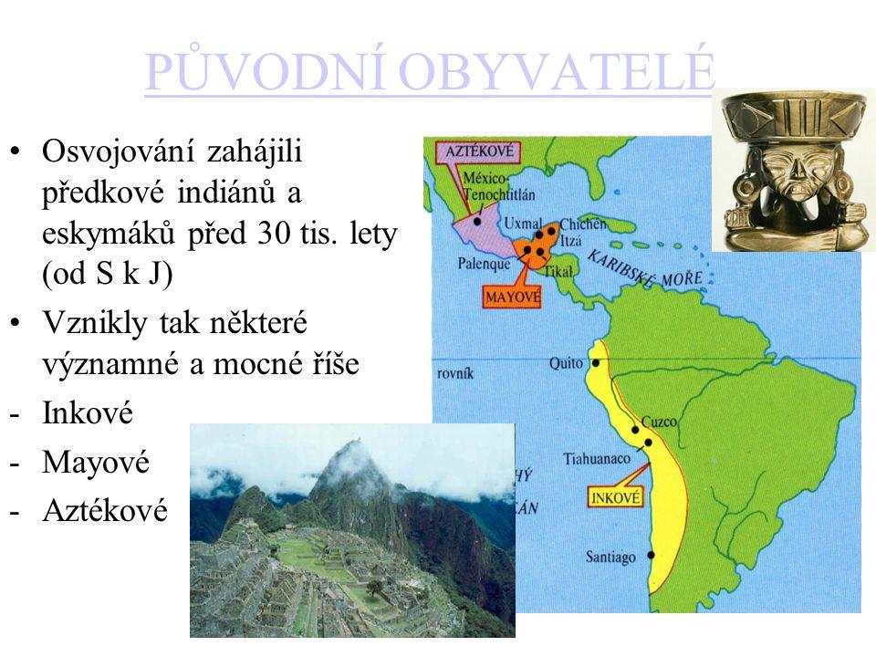 PŮVODNÍ OBYVATELÉ Osvojování zahájili předkové indiánů a eskymáků před 30 tis.