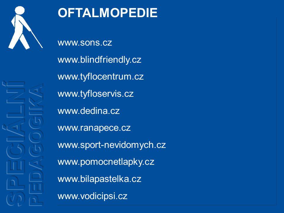 OFTALMOPEDIE www.sons.cz www.blindfriendly.cz www.tyflocentrum.cz www.tyfloservis.cz www.dedina.cz www.ranapece.cz www.sport-nevidomych.cz www.pomocnetlapky.cz www.bilapastelka.cz www.vodicipsi.cz