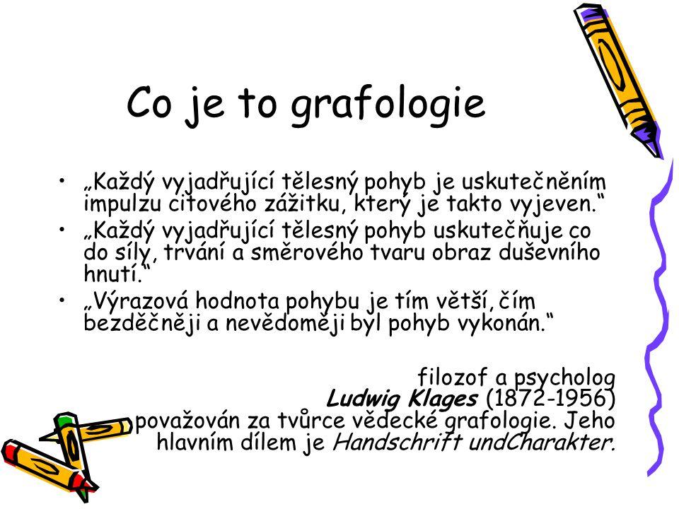 Co je to grafologie Grapho = píši, logos = nauka.Někdy se používal výraz písmozpyt.