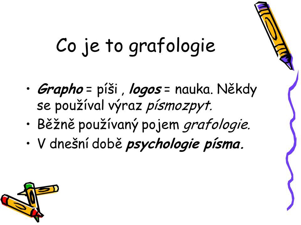 Co je to grafologie Psychologie písma (grafologie) je psychodiagnostická metoda poznávání toho, kdo písmo vytvořil Její zvláštní postavení je v tom, že nevyžaduje přítomnost zkoumané osoby.