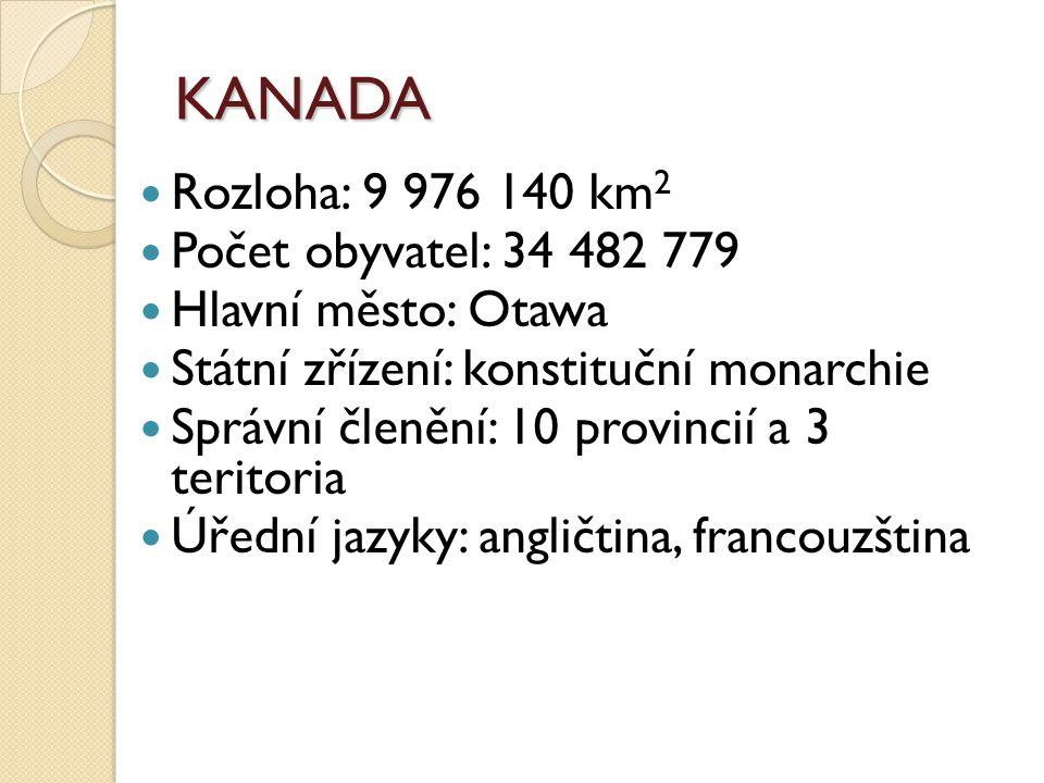 KANADA Rozloha: 9 976 140 km 2 Počet obyvatel: 34 482 779 Hlavní město: Otawa Státní zřízení: konstituční monarchie Správní členění: 10 provincií a 3
