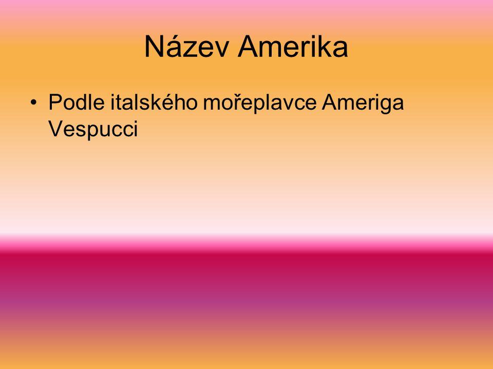 Název Amerika Podle italského mořeplavce Ameriga Vespucci