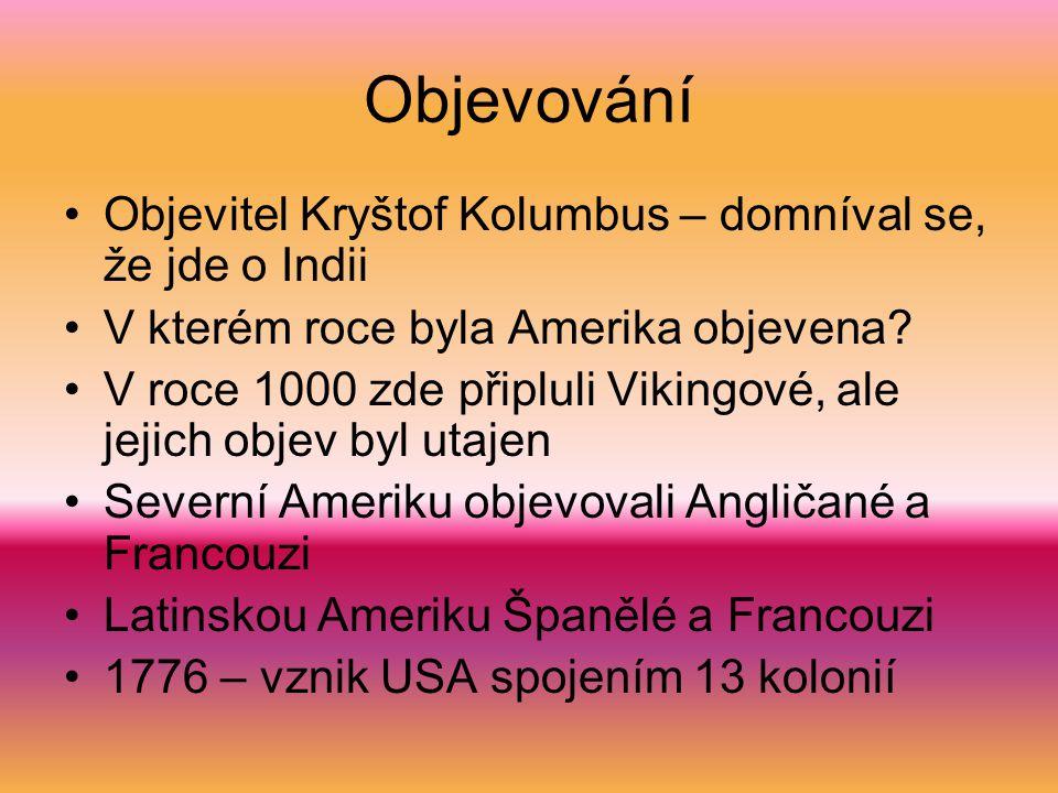 Objevování Objevitel Kryštof Kolumbus – domníval se, že jde o Indii V kterém roce byla Amerika objevena.