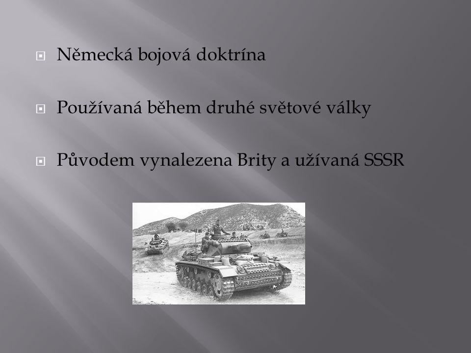  Německá bojová doktrína  Používaná během druhé světové války  Původem vynalezena Brity a užívaná SSSR