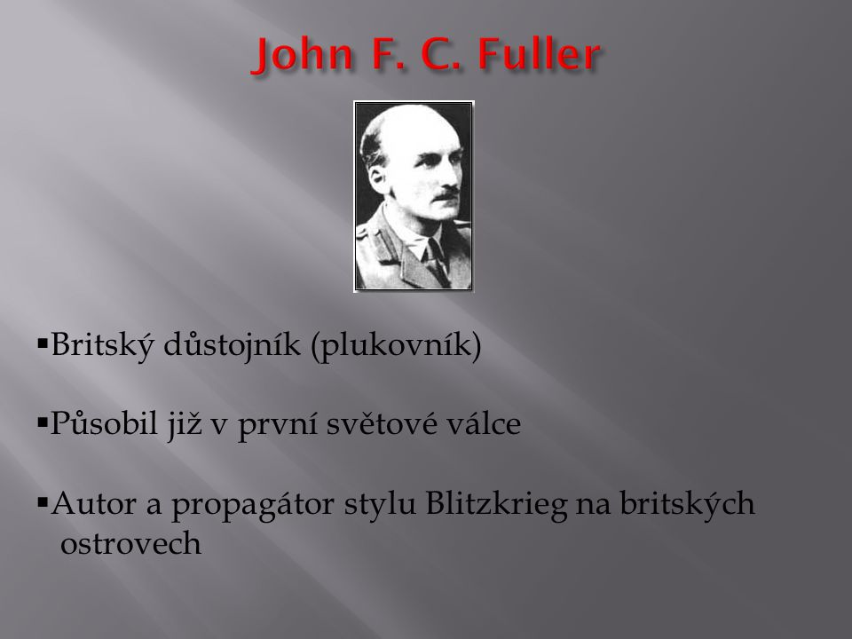  Britský důstojník (plukovník)  Působil již v první světové válce  Autor a propagátor stylu Blitzkrieg na britských ostrovech