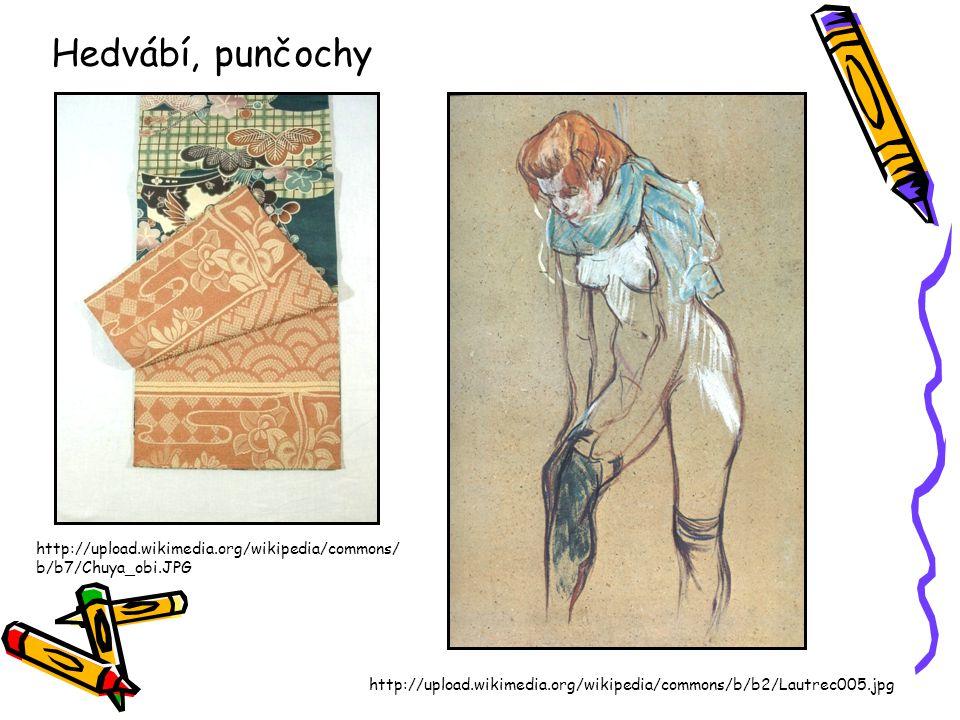 Hedvábí, punčochy http://upload.wikimedia.org/wikipedia/commons/ b/b7/Chuya_obi.JPG http://upload.wikimedia.org/wikipedia/commons/b/b2/Lautrec005.jpg