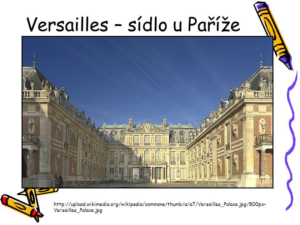 Versailles – sídlo u Paříže http://upload.wikimedia.org/wikipedia/commons/thumb/a/a7/Versailles_Palace.jpg/800px- Versailles_Palace.jpg