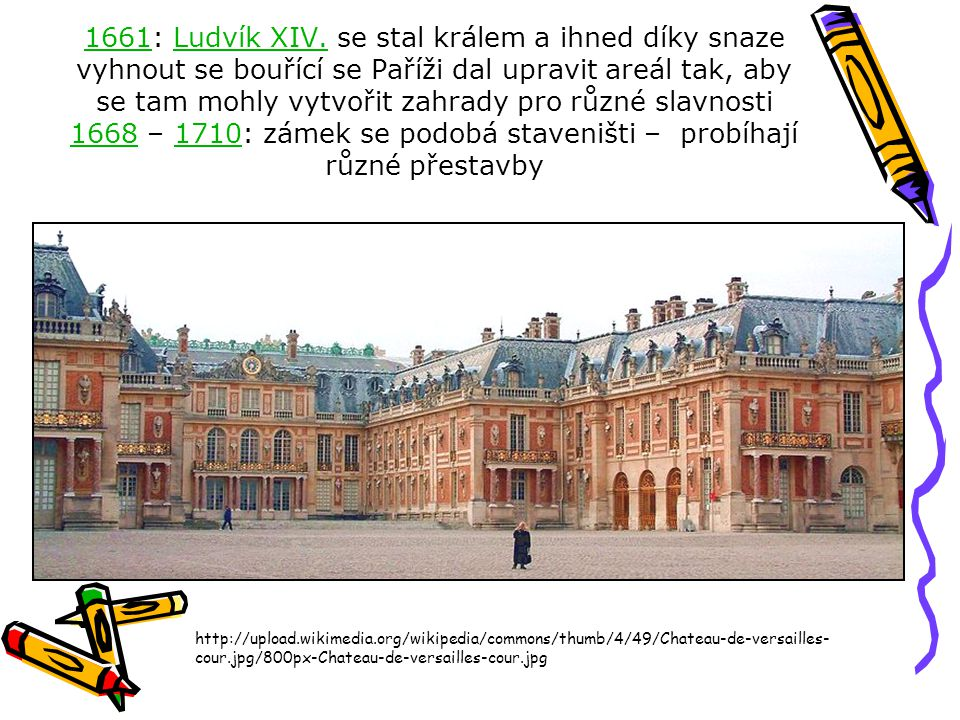 http://upload.wikimedia.org/wikipedia/commons/thumb/4/49/Chateau-de-versailles- cour.jpg/800px-Chateau-de-versailles-cour.jpg 16611661: Ludvík XIV. se