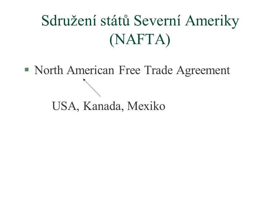Sdružení států Severní Ameriky (NAFTA) §North American Free Trade Agreement USA, Kanada, Mexiko