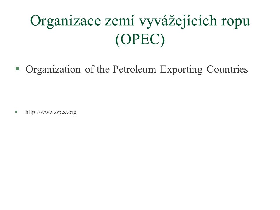 Organizace zemí vyvážejících ropu (OPEC) §Organization of the Petroleum Exporting Countries §http://www.opec.org