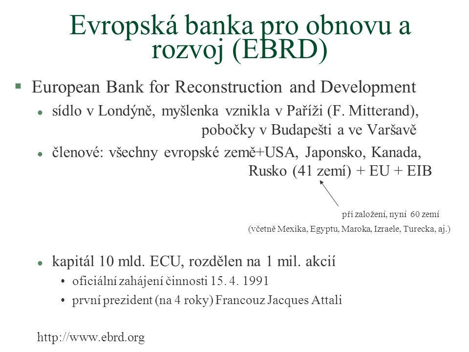 Evropská banka pro obnovu a rozvoj (EBRD) §European Bank for Reconstruction and Development l sídlo v Londýně, myšlenka vznikla v Paříži (F.