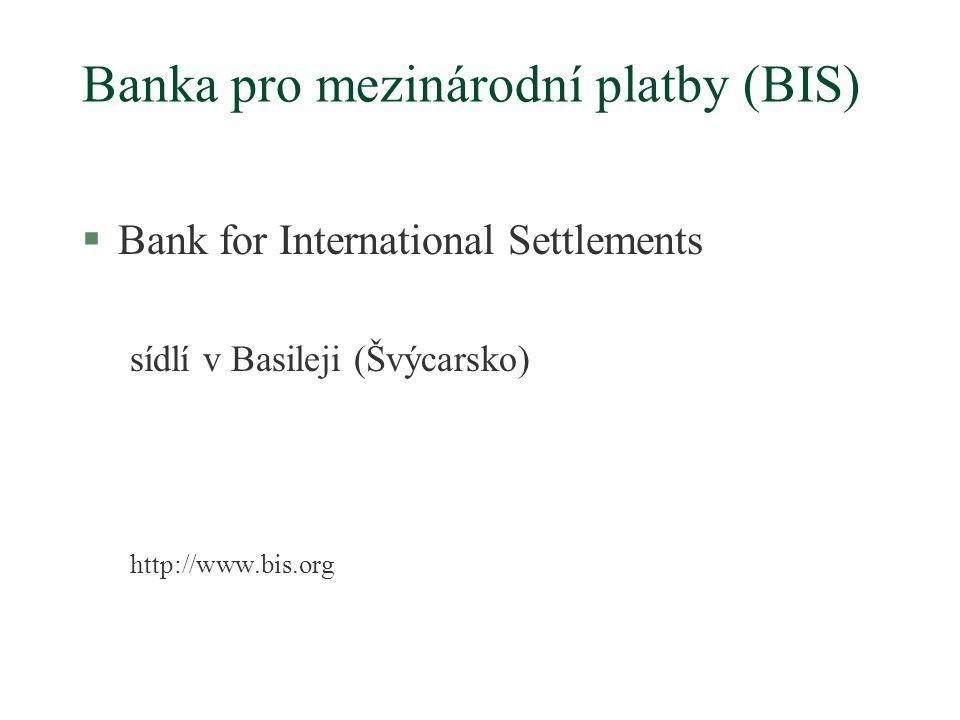 Banka pro mezinárodní platby (BIS) §Bank for International Settlements sídlí v Basileji (Švýcarsko) http://www.bis.org