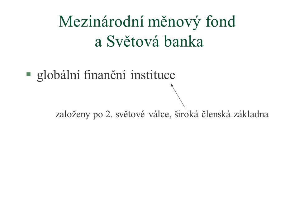 Mezinárodní měnový fond a Světová banka §globální finanční instituce založeny po 2.