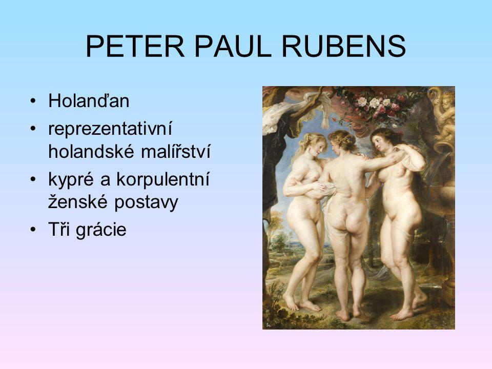 PETER PAUL RUBENS Holanďan reprezentativní holandské malířství kypré a korpulentní ženské postavy Tři grácie