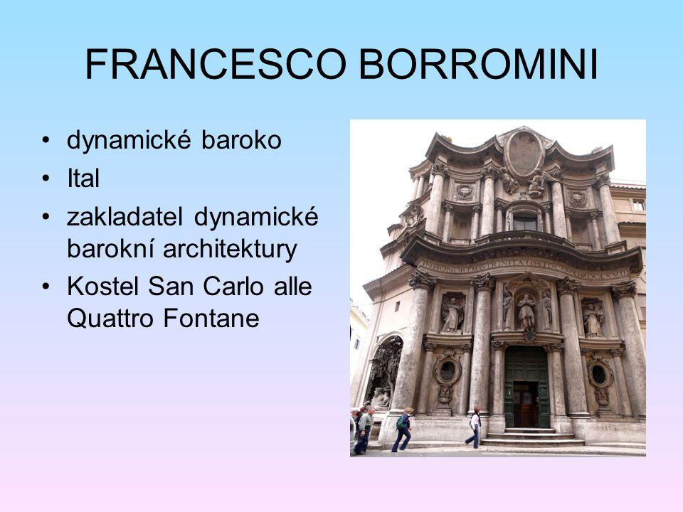 FRANCESCO BORROMINI dynamické baroko Ital zakladatel dynamické barokní architektury Kostel San Carlo alle Quattro Fontane