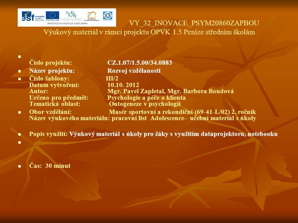 VY_32_INOVACE_PSYM20860ZAPBOU Výukový materiál v rámci projektu OPVK 1.5 Peníze středním školám Číslo projektu:CZ.1.07/1.5.00/34.0883 Název projektu:
