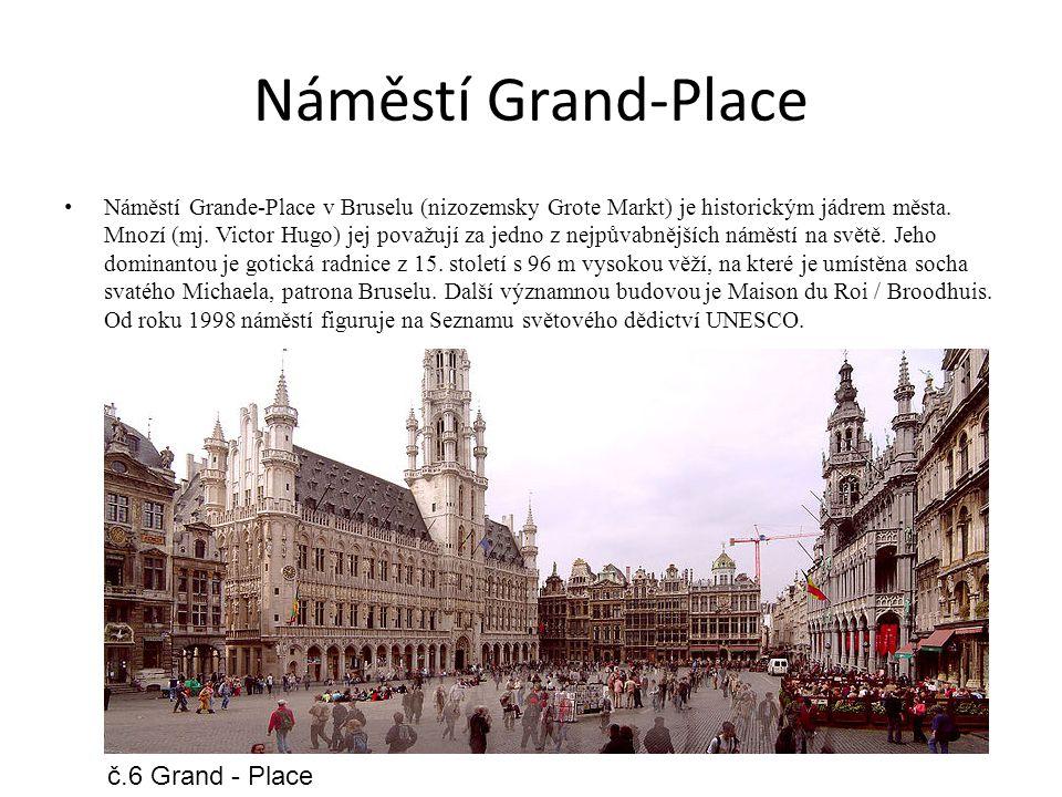 Náměstí Grand-Place Náměstí Grande-Place v Bruselu (nizozemsky Grote Markt) je historickým jádrem města.