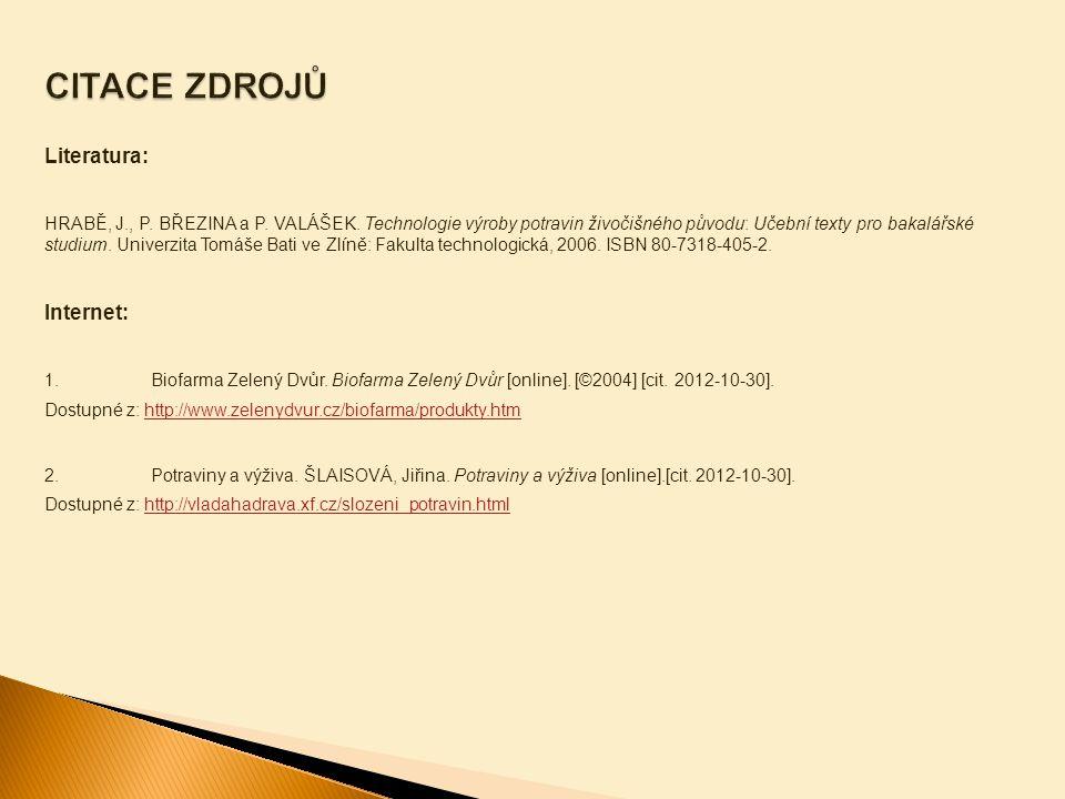 Literatura: HRABĚ, J., P.BŘEZINA a P. VALÁŠEK.