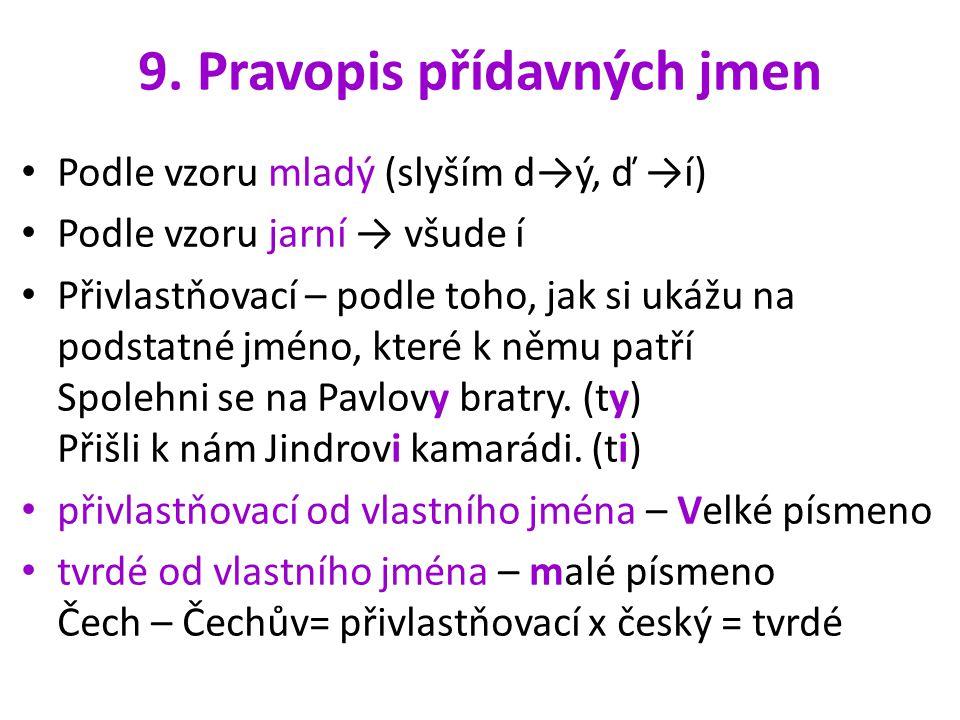 9. Pravopis přídavných jmen Podle vzoru mladý (slyším d→ý, ď →í) Podle vzoru jarní → všude í Přivlastňovací – podle toho, jak si ukážu na podstatné jm