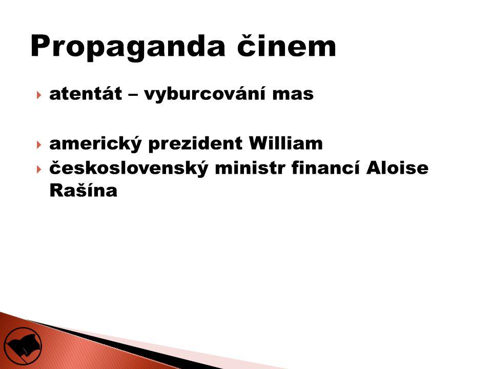  atentát – vyburcování mas  americký prezident William  československý ministr financí Aloise Rašína