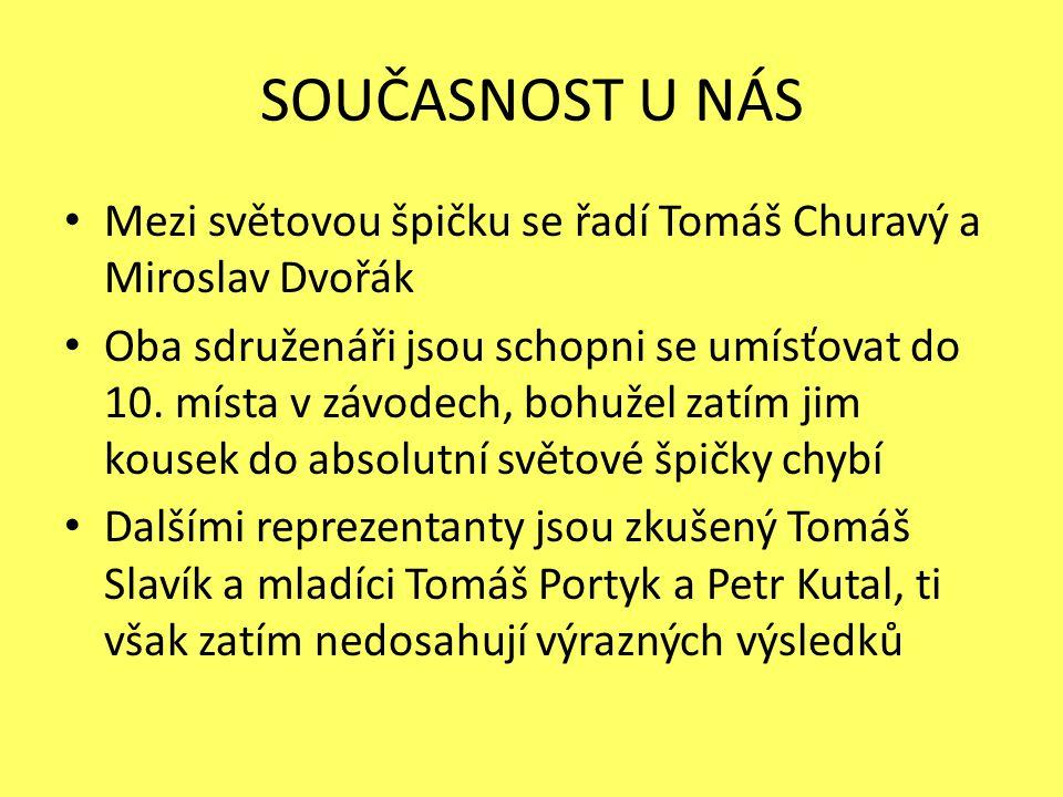 SOUČASNOST U NÁS Mezi světovou špičku se řadí Tomáš Churavý a Miroslav Dvořák Oba sdruženáři jsou schopni se umísťovat do 10.