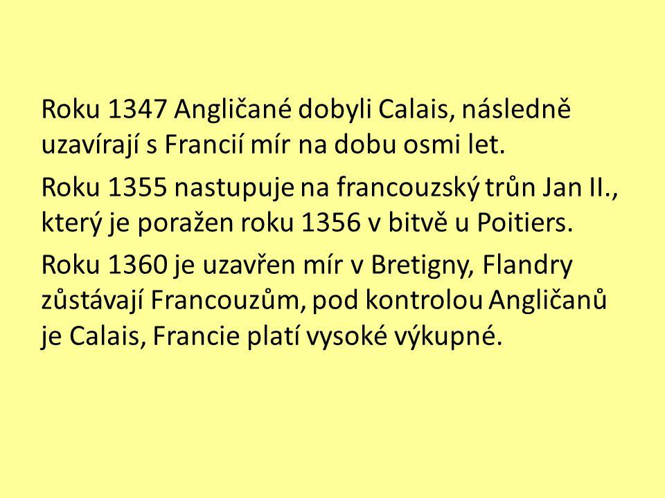 Roku 1347 Angličané dobyli Calais, následně uzavírají s Francií mír na dobu osmi let. Roku 1355 nastupuje na francouzský trůn Jan II., který je poraže
