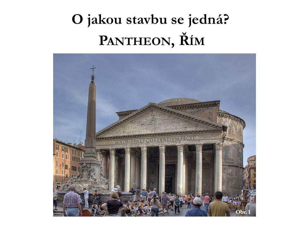 Obr. 1 O jakou stavbu se jedná P ANTHEON, Ř ÍM
