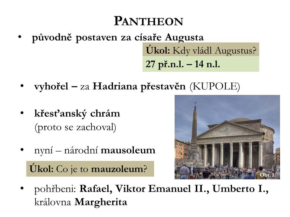Obr. 1 P ANTHEON původně postaven za císaře Augusta Úkol: Kdy vládl Augustus.