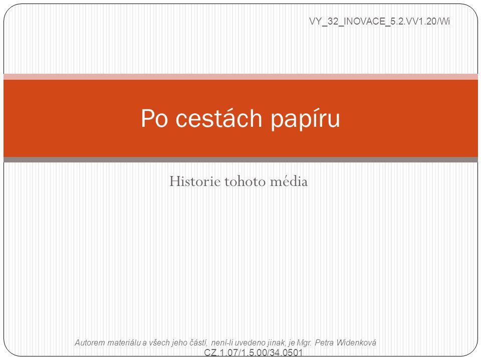Historie tohoto média VY_32_INOVACE_5.2.VV1.20/Wi Autorem materiálu a všech jeho částí, není-li uvedeno jinak, je Mgr. Petra Widenková CZ.1.07/1.5.00/