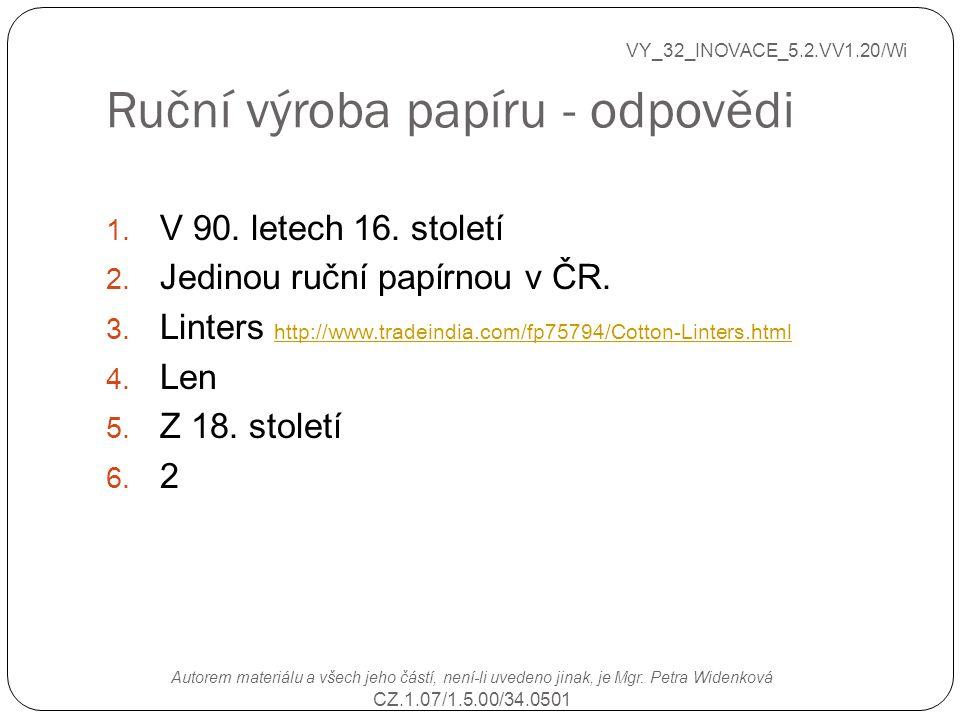 Ruční výroba papíru - odpovědi VY_32_INOVACE_5.2.VV1.20/Wi Autorem materiálu a všech jeho částí, není-li uvedeno jinak, je Mgr. Petra Widenková CZ.1.0