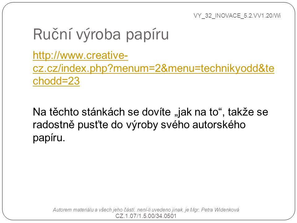 Ruční výroba papíru VY_32_INOVACE_5.2.VV1.20/Wi Autorem materiálu a všech jeho částí, není-li uvedeno jinak, je Mgr. Petra Widenková CZ.1.07/1.5.00/34