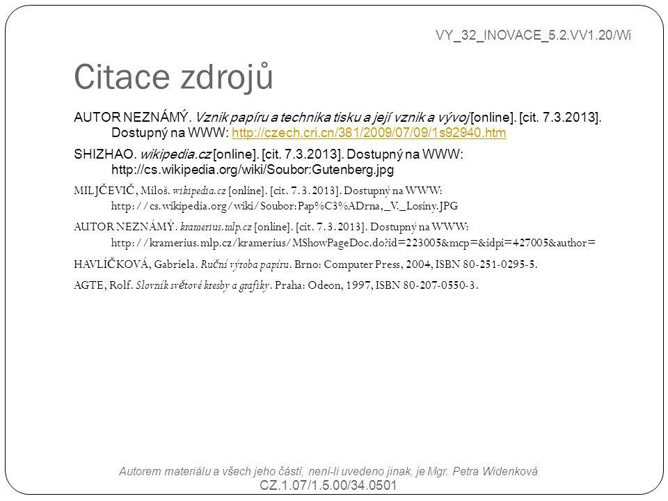 Citace zdrojů VY_32_INOVACE_5.2.VV1.20/Wi Autorem materiálu a všech jeho částí, není-li uvedeno jinak, je Mgr. Petra Widenková CZ.1.07/1.5.00/34.0501