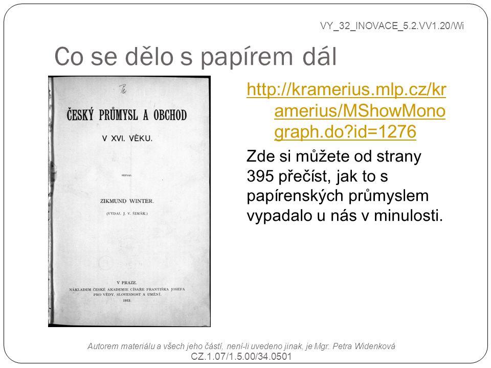 Co se dělo s papírem dál VY_32_INOVACE_5.2.VV1.20/Wi Autorem materiálu a všech jeho částí, není-li uvedeno jinak, je Mgr. Petra Widenková CZ.1.07/1.5.