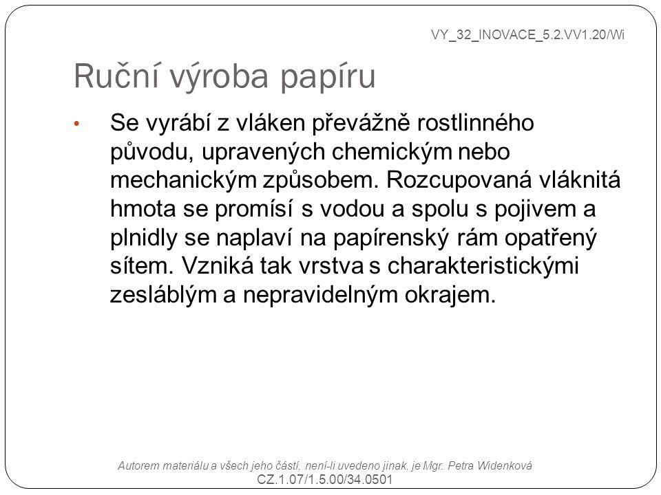 Ruční výroba papíru VY_32_INOVACE_5.2.VV1.20/Wi Autorem materiálu a všech jeho částí, není-li uvedeno jinak, je Mgr.