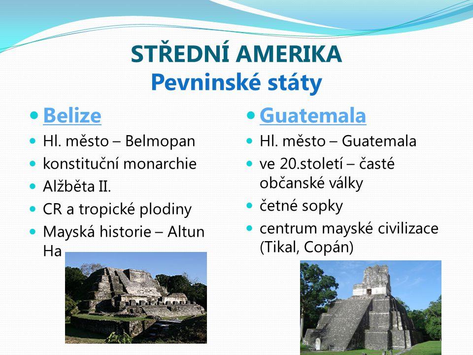 STŘEDNÍ AMERIKA Pevninské státy Belize Hl.město – Belmopan konstituční monarchie Alžběta II.
