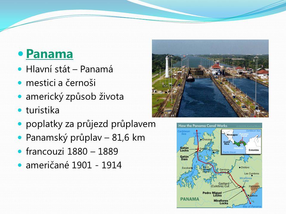 Panama Hlavní stát – Panamá mestici a černoši americký způsob života turistika poplatky za průjezd průplavem Panamský průplav – 81,6 km francouzi 1880 – 1889 američané 1901 - 1914